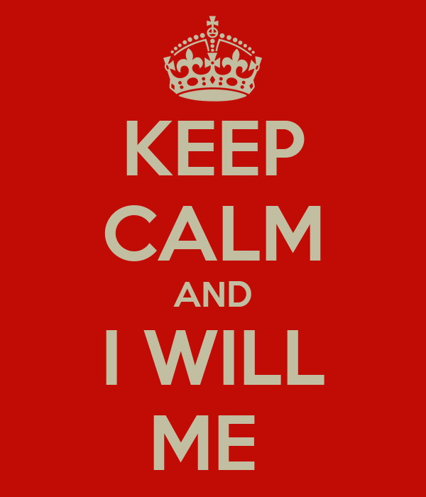 KEEP CALM AND I WILL ME