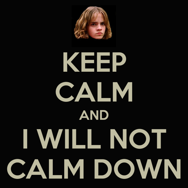 KEEP CALM AND I WILL NOT CALM DOWN