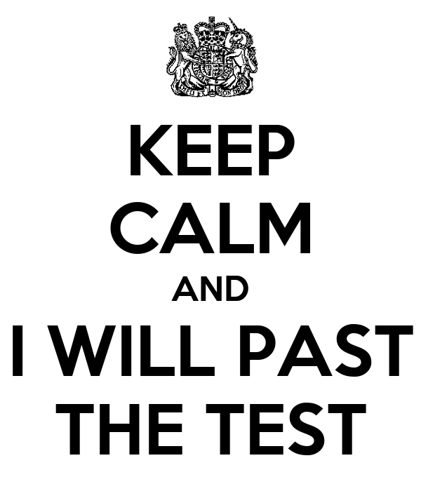 KEEP CALM AND I WILL PAST THE TEST