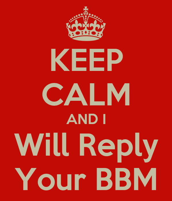 KEEP CALM AND I Will Reply Your BBM