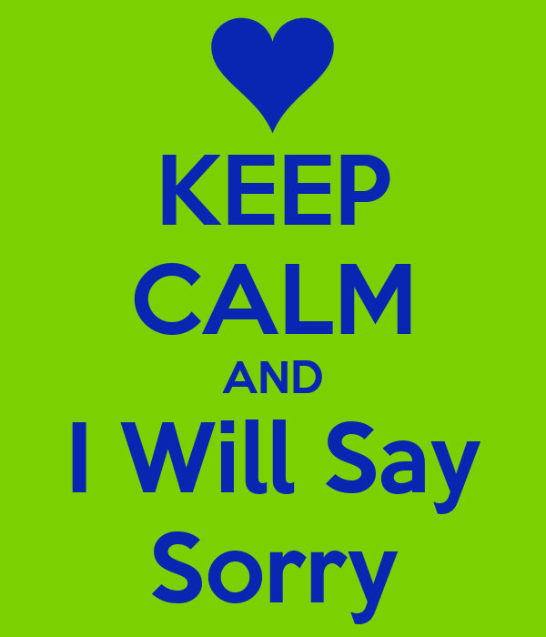 KEEP CALM AND I Will Say Sorry