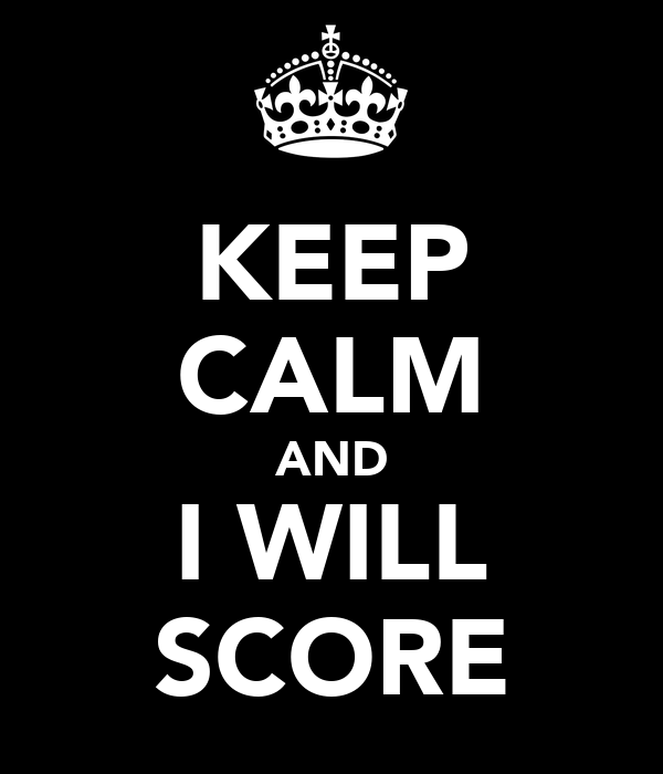 KEEP CALM AND I WILL SCORE