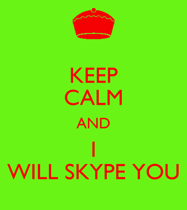 KEEP CALM AND I WILL SKYPE YOU