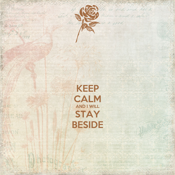 KEEP CALM AND I WILL STAY BESIDE