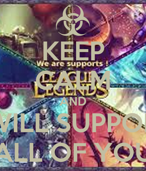 KEEP CALM AND I WILL SUPPORT ALL OF YOU