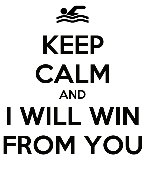 KEEP CALM AND I WILL WIN FROM YOU