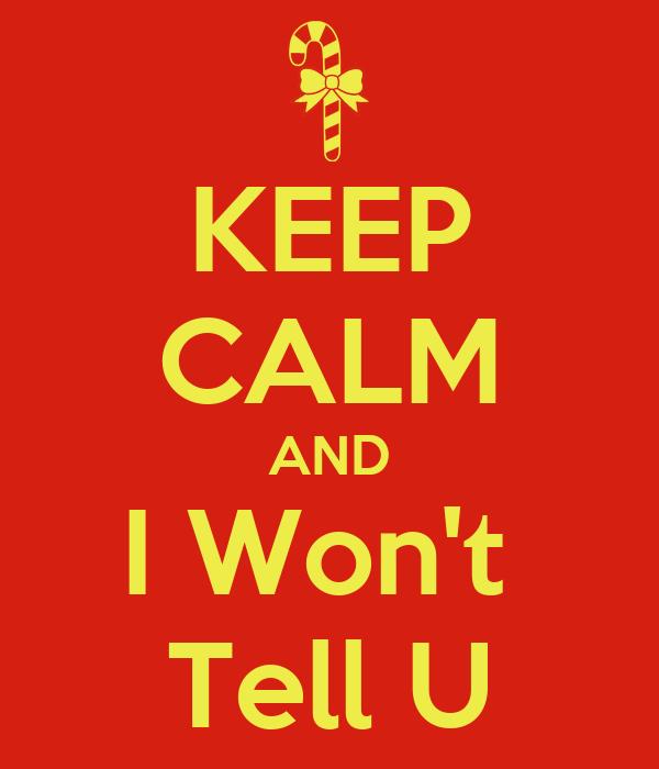 KEEP CALM AND I Won't  Tell U