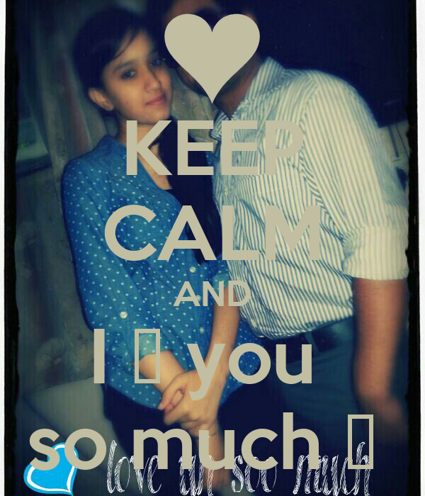 KEEP CALM AND I ♡ you  so much ♥
