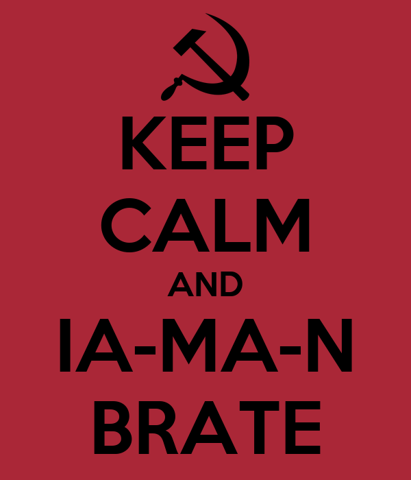 KEEP CALM AND IA-MA-N BRATE
