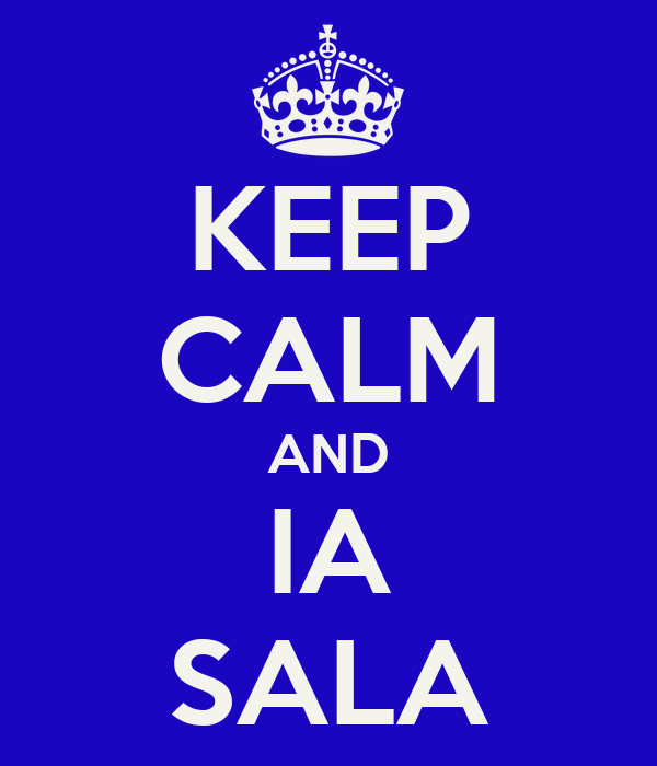 KEEP CALM AND IA SALA
