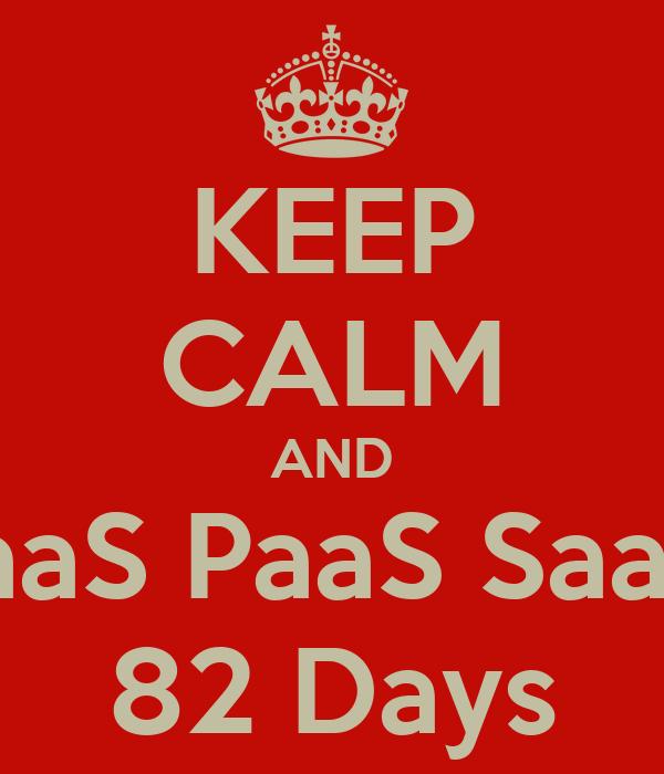 KEEP CALM AND IaaS PaaS SaaS 82 Days