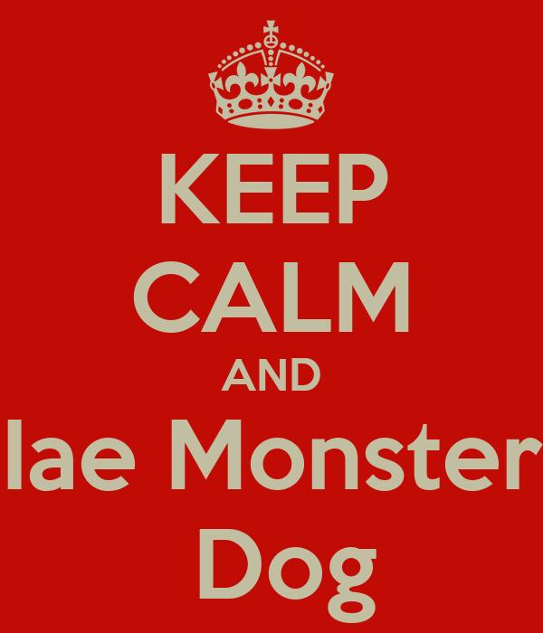 KEEP CALM AND Iae Monster  Dog