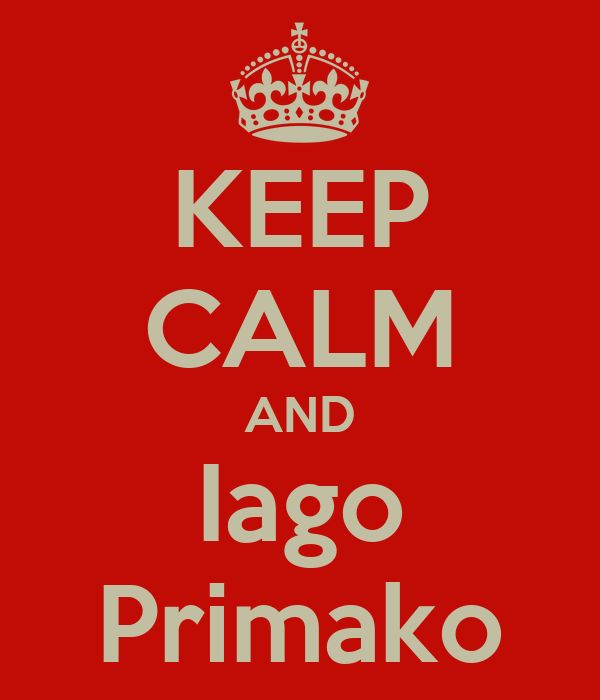 KEEP CALM AND Iago Primako