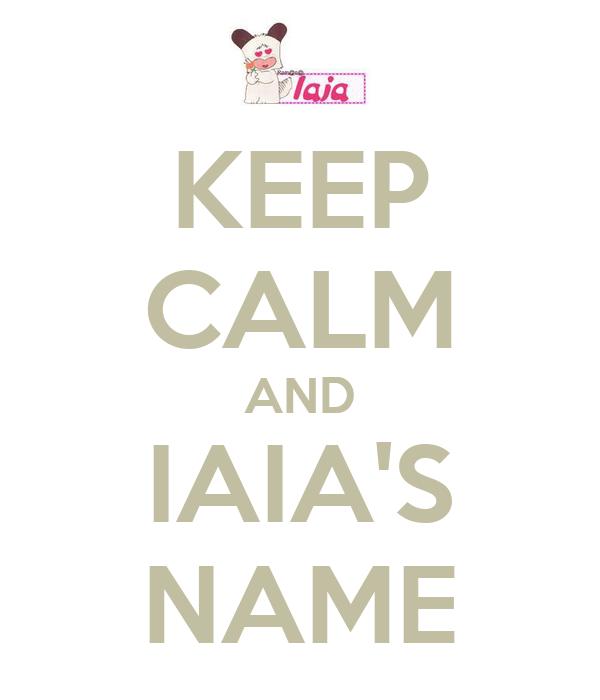 KEEP CALM AND IAIA'S NAME