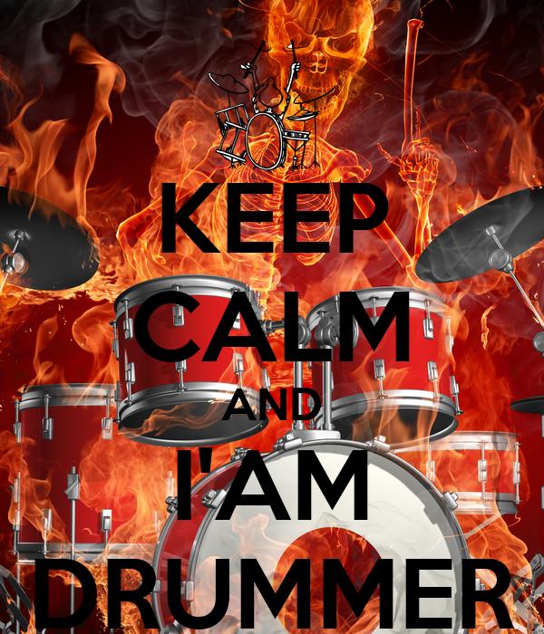 KEEP CALM AND I'AM DRUMMER