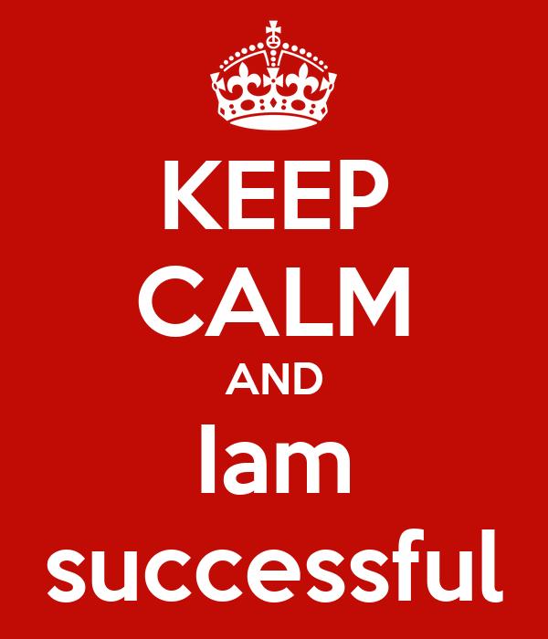 KEEP CALM AND Iam successful