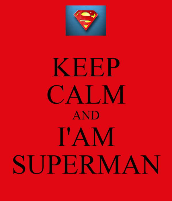 KEEP CALM AND I'AM SUPERMAN
