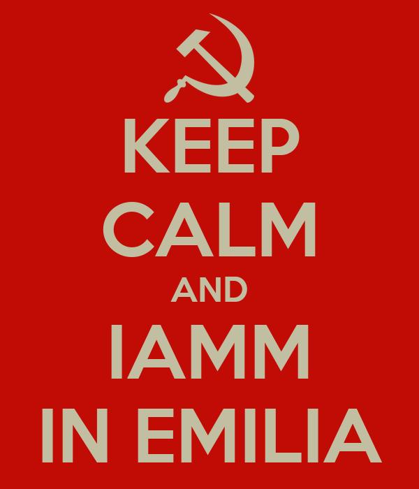 KEEP CALM AND IAMM IN EMILIA