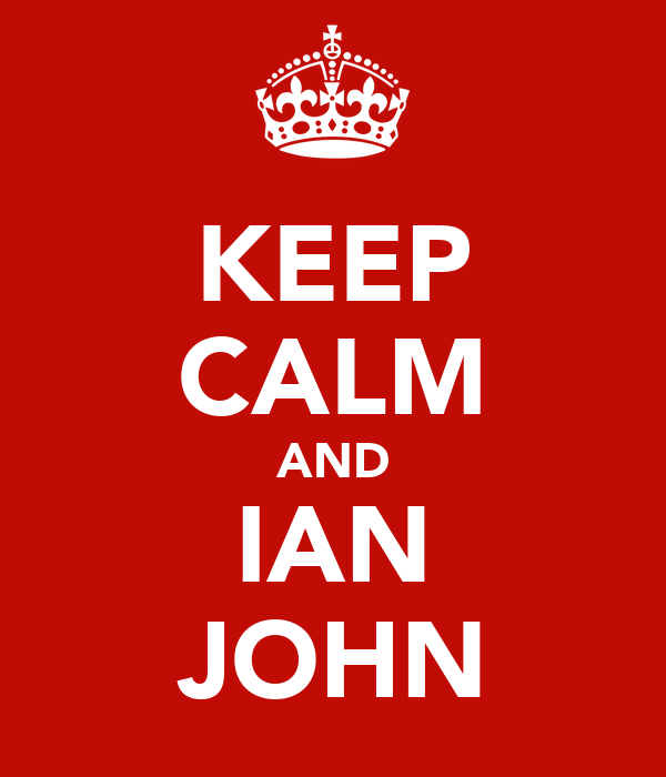 KEEP CALM AND IAN JOHN
