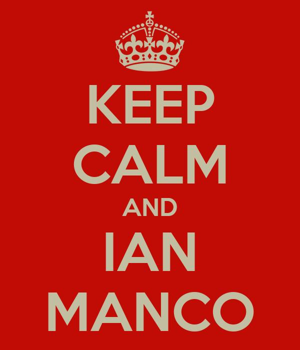 KEEP CALM AND IAN MANCO