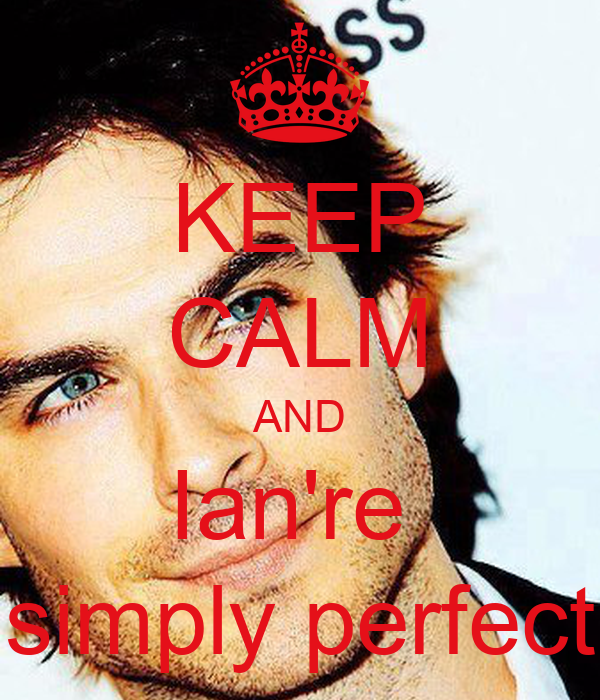 KEEP CALM AND Ian're  simply perfect