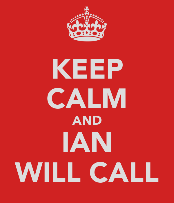 KEEP CALM AND IAN WILL CALL