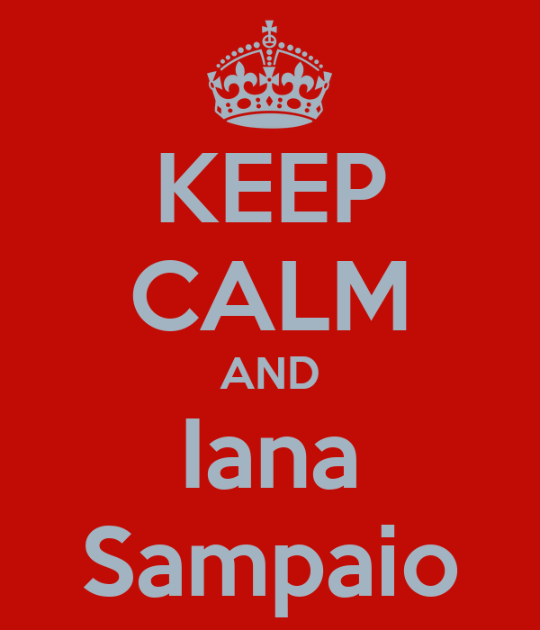 KEEP CALM AND Iana Sampaio