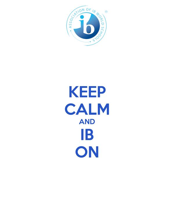 KEEP CALM AND IB ON