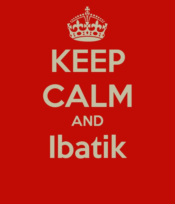 KEEP CALM AND Ibatik