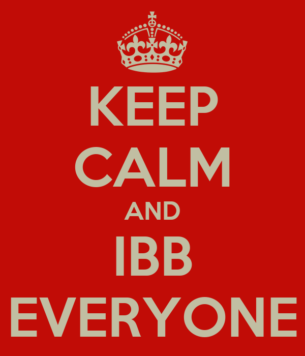 KEEP CALM AND IBB EVERYONE