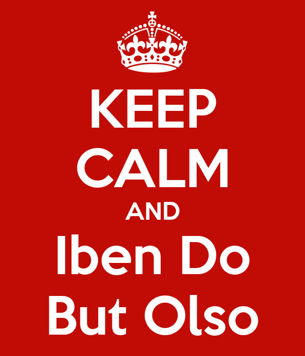KEEP CALM AND Iben Do But Olso