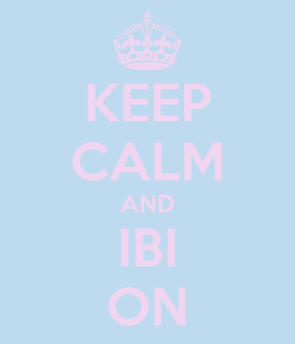 KEEP CALM AND IBI ON