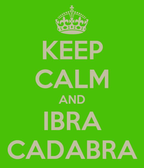 KEEP CALM AND IBRA CADABRA