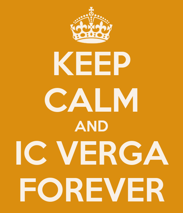KEEP CALM AND IC VERGA FOREVER