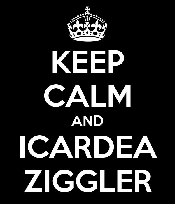 KEEP CALM AND ICARDEA ZIGGLER