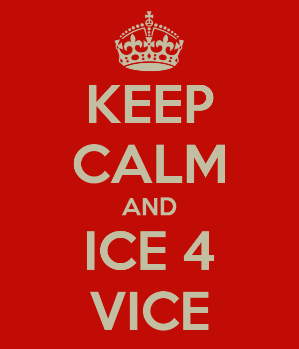 KEEP CALM AND ICE 4 VICE