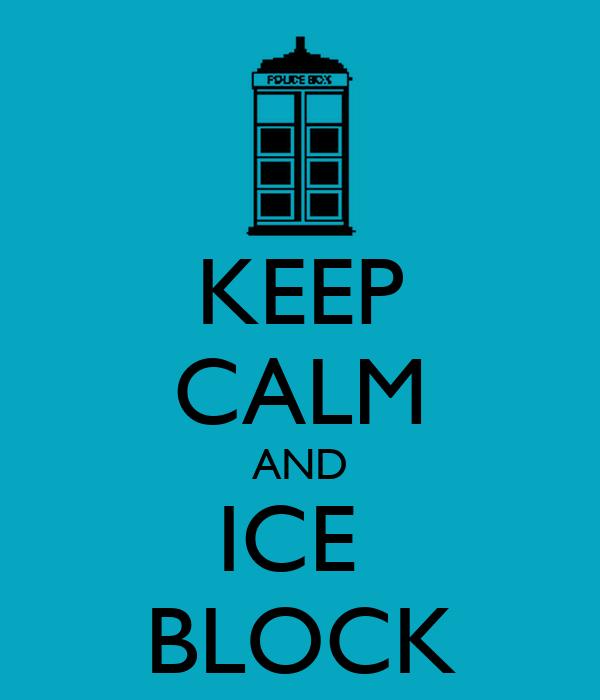 KEEP CALM AND ICE  BLOCK