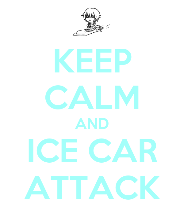 KEEP CALM AND ICE CAR ATTACK