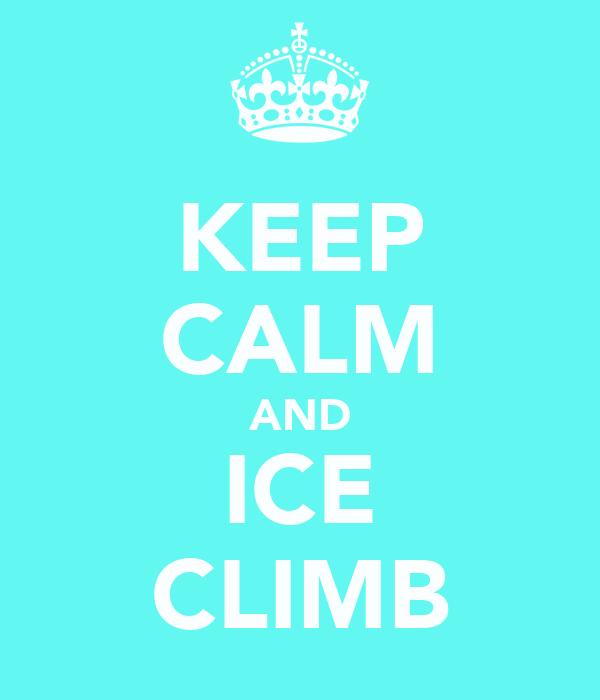 KEEP CALM AND ICE CLIMB