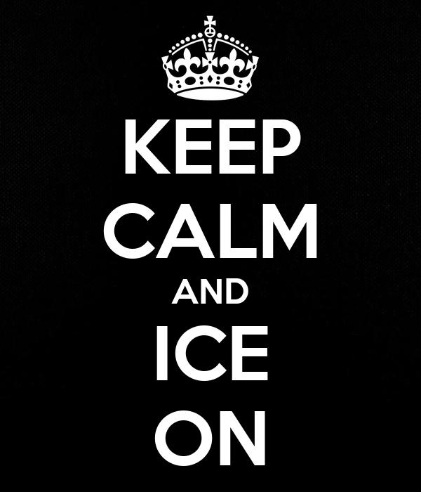 KEEP CALM AND ICE ON