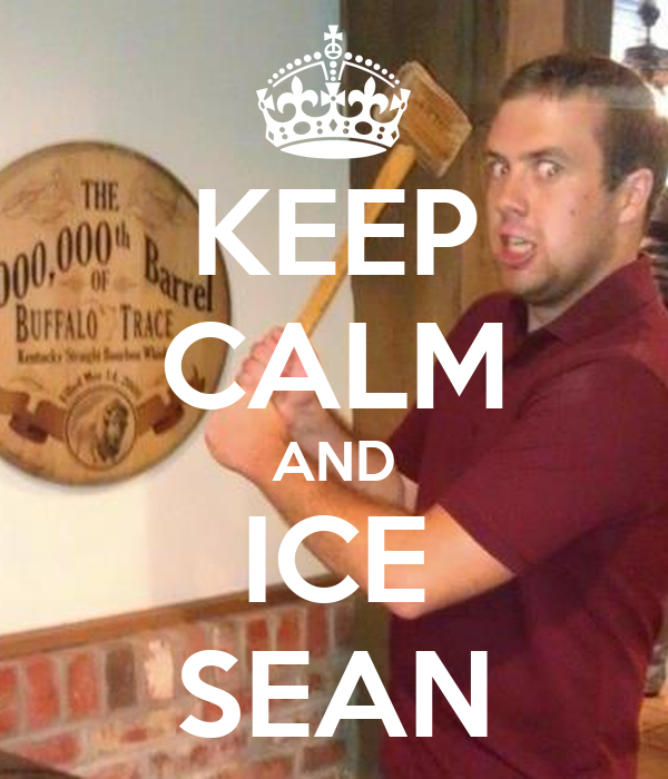 KEEP CALM AND ICE SEAN