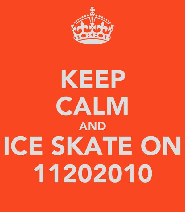 KEEP CALM AND ICE SKATE ON 11202010