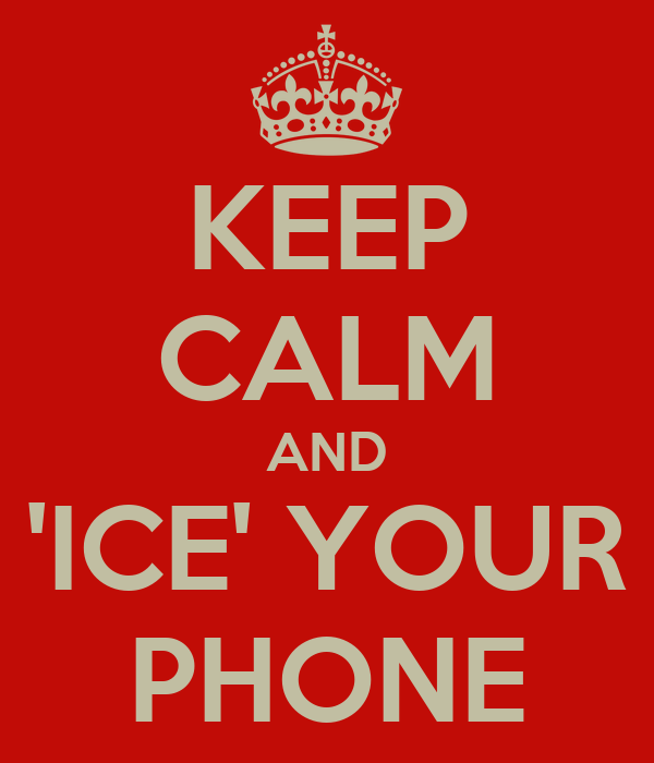 KEEP CALM AND 'ICE' YOUR PHONE