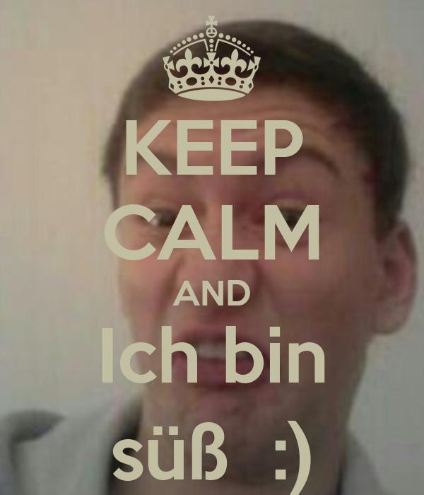 KEEP CALM AND Ich bin süß  :)