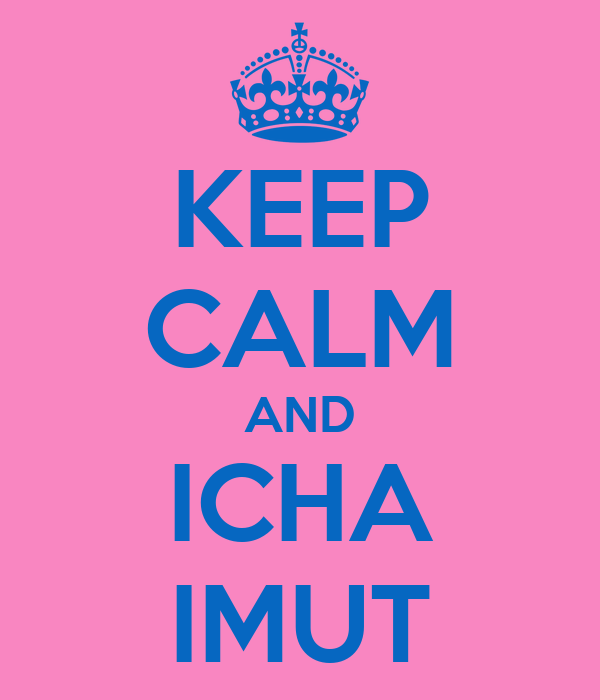 KEEP CALM AND ICHA IMUT