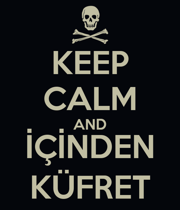 KEEP CALM AND İÇİNDEN KÜFRET