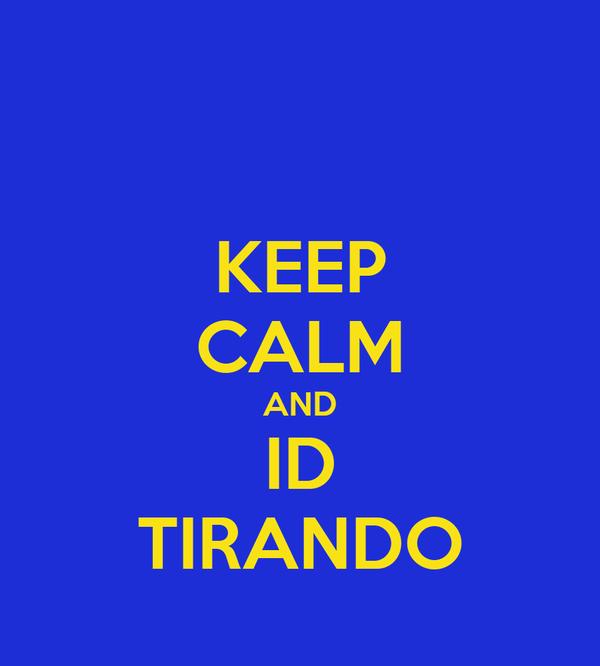 KEEP CALM AND ID TIRANDO
