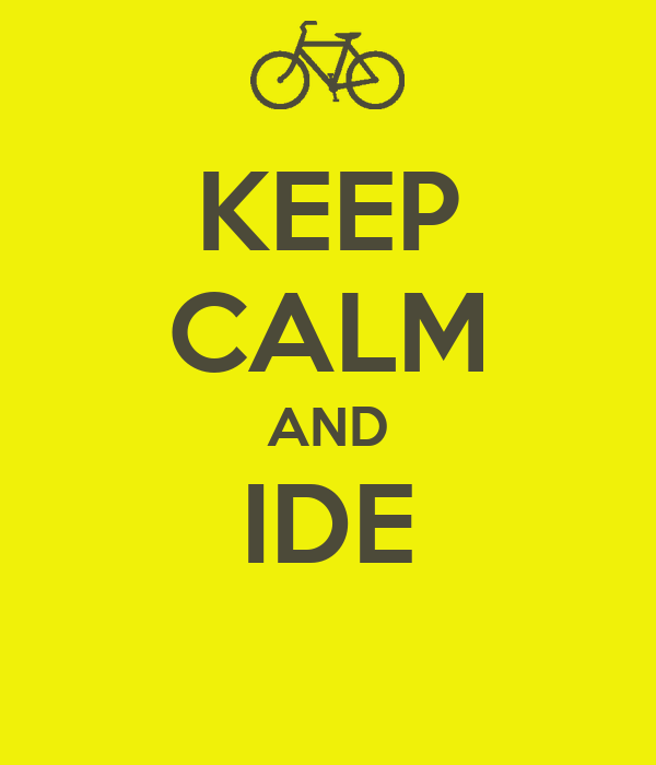 KEEP CALM AND IDE