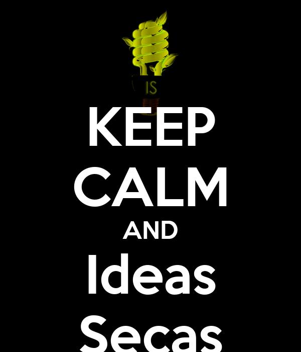 KEEP CALM AND Ideas Secas