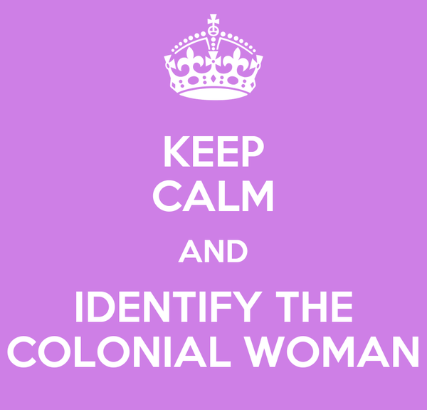 KEEP CALM AND IDENTIFY THE COLONIAL WOMAN